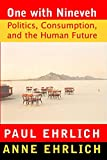 Ehrlich, Paul R.: One With Nineveh: Politics, Consumption, and the Human Future