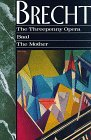 Manheim, Ralph: The Threepenny Opera/Baal/the Mother: 3 Plays in 1