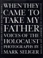 Kahn, Leora: When They Came to Take My Father--: Voices of the Holocaust