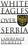 Durrell, Lawrence: White Eagles over Serbia