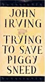 Irving, John: Trying to Save Piggy Sneed