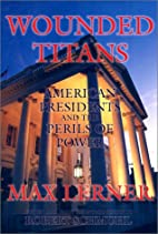 Wounded titans : American presidents and the…