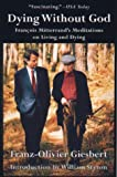 Giesbert, Franz-Olivier: Dying Without God: Francois Mitterrand's Meditations On Living and Dying