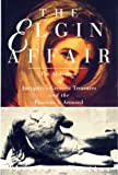 Vrettos, Theodore: The Elgin Affair: The Abduction of Antiquity's Greatest Treasures and the Passions It Aroused