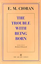 The Trouble With Being Born by E M Cioran