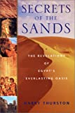 Thurston, Harry: Secrets of the Sands: The Revelations of Egypt's Everlasting Oasis