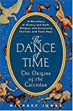 The Dance of Time The Origins of the Calendar   A Miscellany of History and