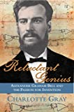 Gray, Charlotte: Reluctant Genius: Alexander Graham Bell And the Passion for Invention