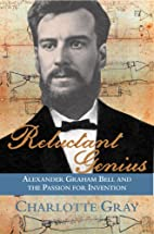 Reluctant Genius: Alexander Graham Bell and…