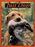 Petrie, Chuck: Just Dogs: A Tribute to Great Hunting Breeds