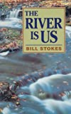 Stokes, Bill: The River Is Us