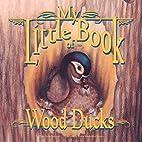 My Little Book of Wood Ducks (My Little Book…