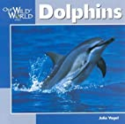 Dolphins (Our Wild World) by Julia Vogel