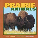Lynch, Wayne: Prairie Animals: Explore the Fascinating Worlds of...