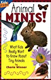 Winner, Cherie: Animal Minis: What Kids Really Want to Know about Tiny Animals (Kids Faqs)