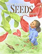 What Kinds of Seeds Are These? by Heidi Bee…