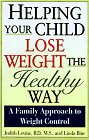 Levine, Judi: Helping Your Child Lose Weight the Healthy Way: A Family Approach to Weight Control