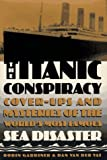 Gardiner, Robin: Titanic Conspiracy : Cover-ups and Mysteries of the World&#39;s Most Famous Sea Disaster