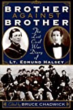 Chadwick, Bruce: Brother Against Brother : The Lost Civil War Diary of Lt. Edmund Halsey
