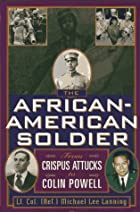 The African-American Soldier: From Crispus…