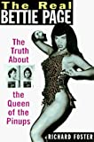 Foster, Richard: The Real Bettie Page: The Truth About the Queen of the Pinups