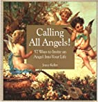 Calling All Angels!: 57 Ways to Invite an…