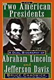 Chadwick, Bruce: Two American Presidents : A Dual Biography of Abraham Lincoln and Jefferson Davis