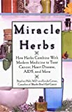 Holt, Stephen: Miracle Herbs: How Herbs Combine With Modern Medicine to Treat Cancer; Heart Disease, AIDS, and More