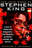 Spignesi, Stephen J.: The Lost Work Of Stephen King: A Guide to Unpublished Manuscripts, Story Fragments, Alternative Versions and Oddities
