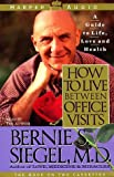 Siegel, Bernie S.: How to Live Between Office Visits