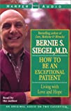 Siegel, Bernie S.: How to Be An Exceptional Patient