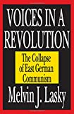 Melvin J. Lasky: Voices in a Revolution: The Collapse of East German Communism