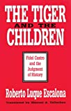 Escalona, Robert Luque: The Tiger and the Children: Fidel Castro and the Judgment of History