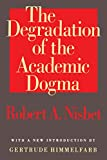 Nisbet, Robert: The Degradation of the Academic Dogma (Foundations of Higher Education)
