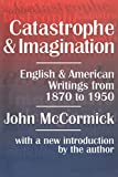 McCormick, John: Catastrophe and Imagination: English and American Writings From 1870 to 1950