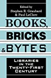 Graubard, Stephen R.: Books, Bricks and Bytes: Libraries in the Twenty-First Century
