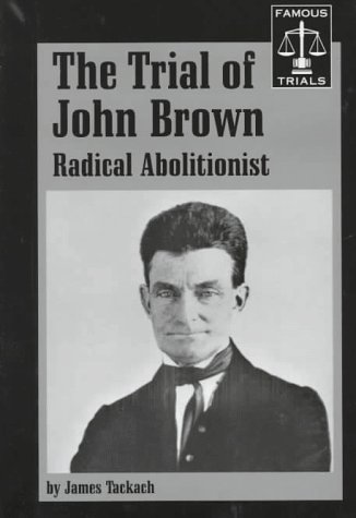 the-trial-of-john-brown-radical-abolitionist-famous-trials-series