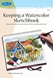 SWENSON, BRENDA: Keeping A Watercolor Sketchbook