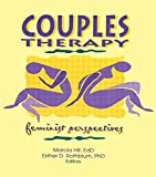 Rothblum, Esther D: Couples Therapy: Feminist Perspectives (Monograph Published Simultaneously As Women & Therapy , Vol 19, No 3)