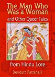 Pattanaik, Devdutt: The Man Who Was a Woman and Other Queer Tales of Hindu Lore