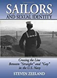 "Zeeland, Steven: Sailors and Sexual Identity: Crossing the Line Between ""Straight"" and ""Gay"" in the U.S. Navy (Haworth Gay & Lesbian Studies,)"