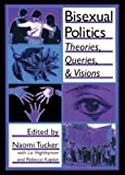 John Dececco Phd: Bisexual Politics: Theories, Queries, and Visions (Haworth Gay and Lesbian Studies)