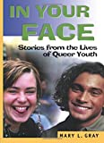 Gray, Mary L.: In Your Face: Stories from the Lives of Queer Youth