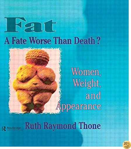 Fat¿A Fate Worse Than Death?: Women, Weight, and Appearance (Haworth Innovations in Feminist Studies)