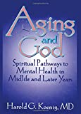 Koenig, Harold G.: Aging and God: Spiritual Pathways to Mental Health in Midlife and Later Years