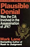 Lane, Mark: Plausible Denial: Was the CIA Involved in the Assassination of Jfk?