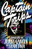 Troy, Sandy: Captain Trips: A Biography of Jerry Garcia