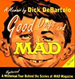 De Bartolo, Dick: Good Days and Mad: A Hysterical Tour Behind the Scenes at Mad Magazine