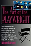 Packard, William: The Art of the Playwright: Creating the Magic of Theatre