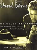 Welch, Chris: David Bowie: We Could Be Heroes The Stories Behind Every David Bowie Song 1970-1980